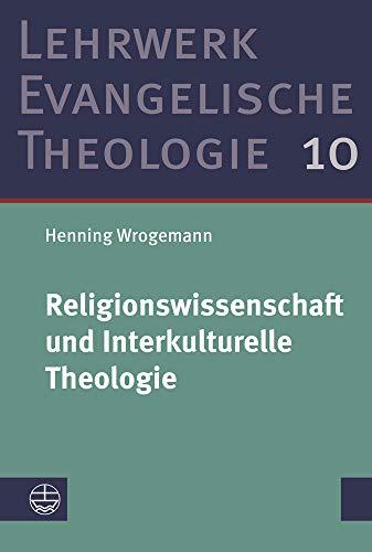 Religionswissenschaft und Interkulturelle Theologie (Lehrwerk Evangelische Theologie (LETh))