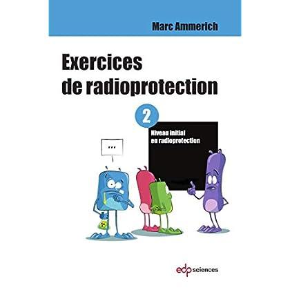 Exercices de radioprotection : Tome 2, Niveau initial en radioprotection