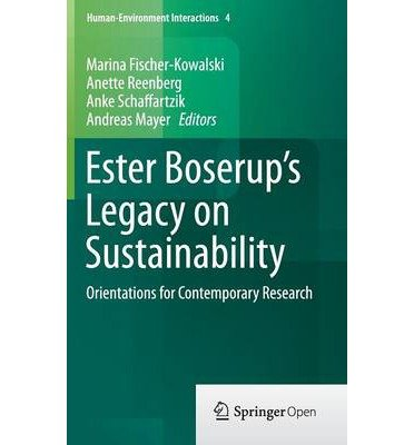 [(Ester Boserup's Legacy on Sustainability: Orientations for Contemporary Research)] [ Edited by Marina Fischer-kowalski, Edited by Anette Reenberg, Edited by Anke Schaffartzik, Edited by Andreas Mayer ] [October, 2014]