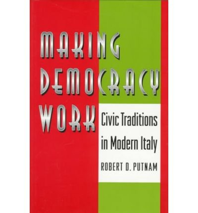 [( Making Democracy Work: Civic Traditions in Modern Italy[ MAKING DEMOCRACY WORK: CIVIC TRADITIONS IN MODERN ITALY ] By Putnam, Robert D. ( Author )May-27-1994 Paperback By Putnam, Robert D. ( Author ) Paperback Jun - 1994)] Paperback