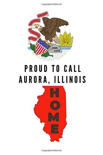 Aurora Illinois (Proud To Call Aurora, Illinois Home: Aurora Note Book)