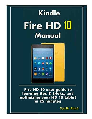 Kindle  Fire HD 10 Manual: Fire HD 10 user guide to learning tips & tricks, and optimizing your HD 10 tablet in 25 minutes (English Edition) (Für Kindle Fire Dummies)