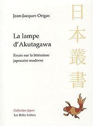 La Lampe d'Akutagawa: Essais sur la littérature japonaise moderne