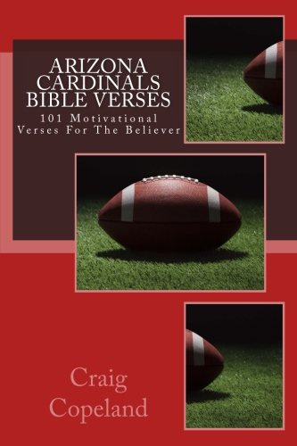 Arizona Cardinals Bible Verses: 101 Motivational Verses For The Believer (The Believer Series) por Craig Copeland