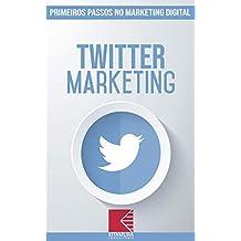Twitter Marketing: Turbine E Transforme Seu Negócio Com Técnicas De Marketing Digital (Primeiros Passos no Marketing Digital Livro 10) (Portuguese Edition)