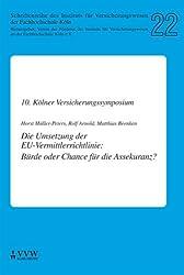 Die Umsetzung der EU-Vermittlerrichtline: Bürde oder Chance für die Assekuranz?: 10. Kölner Versicherungssymposium