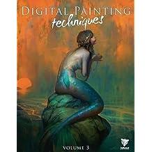 Digital Painting Techniques: Volume 3: Practical Techniques of Digital Art Masters