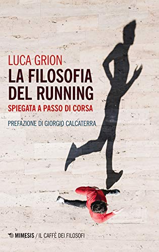 La filosofia del running. Spiegata a passo di corsa