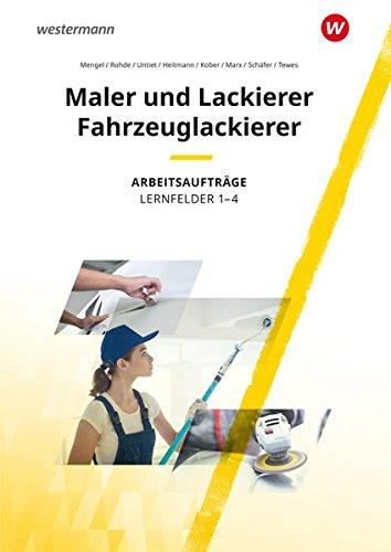 Maler und Lackierer / Fahrzeuglackierer: Lernfelder 1-4: Arbeitsaufträge
