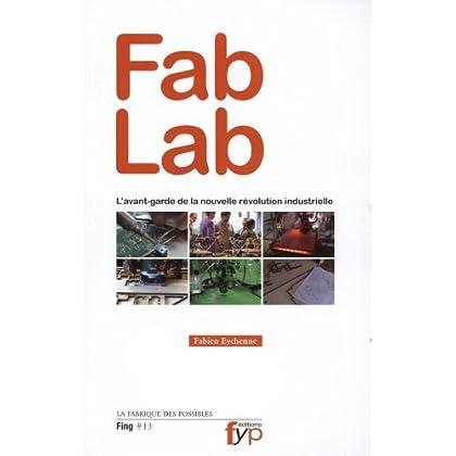 Fab Lab. l'Avant-Garde de la Nouvelle Révolution...