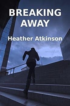 Breaking Away (Breaking Away Series Book 1) by [Atkinson, Heather]