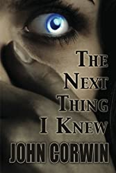 The Next Thing I Knew: Heavenly Series Book 1 by John Corwin (2011-10-14)