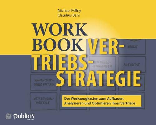 Workbook Vertriebsstrategie: Der Werkzeugkasten zum Aufbauen, Analysieren und Optimieren Ihres Vertriebs