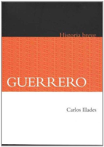 Guerrero. Historia breve (Historia / History) (Spanish Edition) by Carlos Illades (2011-08-18)