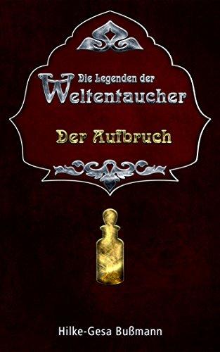 Buchseite und Rezensionen zu 'Die Legenden der Weltentaucher - Der Aufbruch (Teil 1): Der Aufbruch' von Hilke-Gesa Bußmann