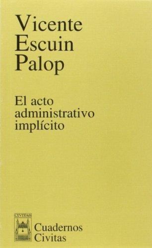 El Acto Administrativo Implícito (Cuadernos) por Vicente Escuín Palop