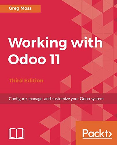 Working with Odoo 11 por Greg Moss