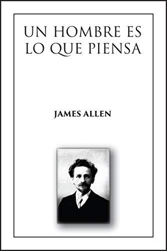 Un Hombre es lo que Piensa: As a Man Thinketh en español por James Allen
