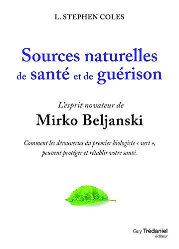 Sources naturelles de sant et de gurison : L'esprit novateur de Mirko Beljanski (Sant / Bien-treMdecines naturelles)