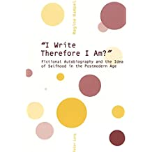 «I Write Therefore I Am?»: Fictional Autobiography and the Idea of Selfhood in the Postmodern Age
