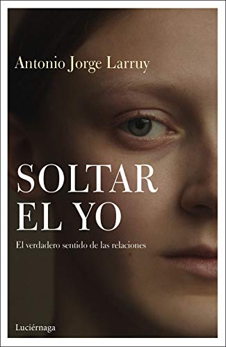 Soltar el Yo: El verdadero sentido de las relaciones eBook: Larruy ...