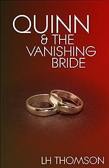 Quinn & The Vanishing Bride (Liam Quinn Mysteries Book 4) by [Thomson, LH]