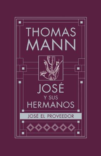JOSE EL PROVEEDOR: JOSE Y SUS HERMANOS IV (Histórica) por Thomas Mann