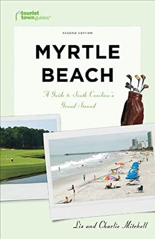 Myrtle Beach: A Guide to South Carolina's Grand Strand (Tourist Town Guides) by Liz Mitchell (2010-04-01)