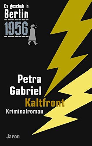 Kaltfront: Der 24. Kappe-Fall. Kriminalroman. (Es geschah in Berlin 1956)
