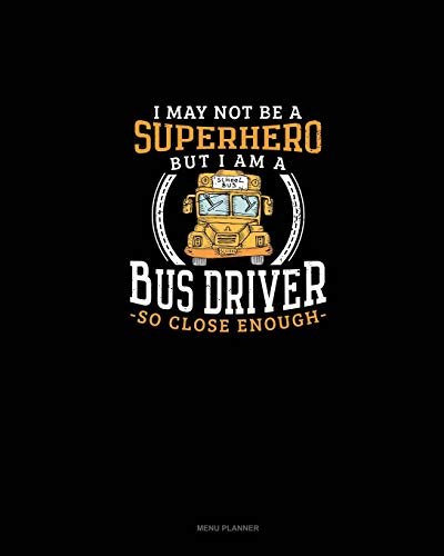 I May Not Be A Superhero But I Am A Bus Driver So Close Enough: Menu Planner - School Bus Apps
