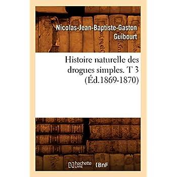 Histoire naturelle des drogues simples. T 3 (Éd.1869-1870)