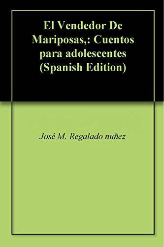 El Vendedor De Mariposas,: Cuentos para adolescentes por José M. Regalado nuñez