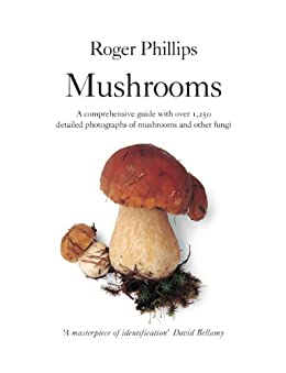 Mushrooms: A comprehensive guide to mushroom identification by [Phillips, Roger]