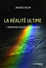 La réalité ultime - L'intention cachée de l'univers de Jacques Collin