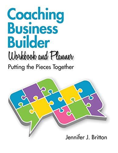 Coaching Business Builder Workbook and Planner: Putting the Pieces Together por Jennifer J. Britton