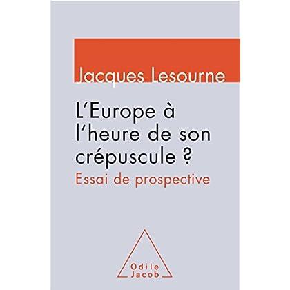 L'Europe à l'heure de son crépuscule ?: Essai de prospective