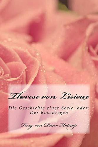 Therese von Lisieux: Die Geschichte einer Seele  oder: Der Rosenregen