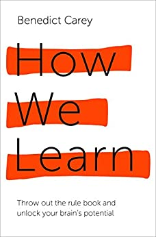 How We Learn: The Surprising Truth About When, Where and Why It Happens by [Carey, Benedict]