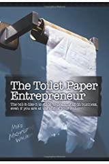 The Toilet Paper Entrepreneur: The tell-it-like-it-is guide to cleaning up in business, even if you are at the end of your roll. by Mike Michalowicz (2008-09-24) Hardcover