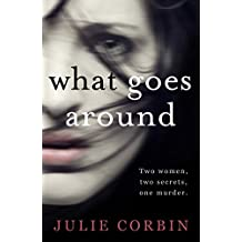 What Goes Around: You'll be hooked from the first page of this psychological thriller (English Edition)