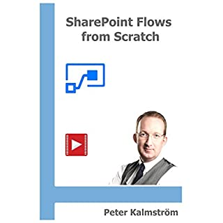 SharePoint Flows from Scratch: Automate SharePoint business processes with Microsoft Flow