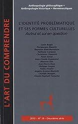 L'art du Comprendre, N° 19, Juillet 2010 : L'identité problématique et ses formes culturelles : Autrui et soi en question