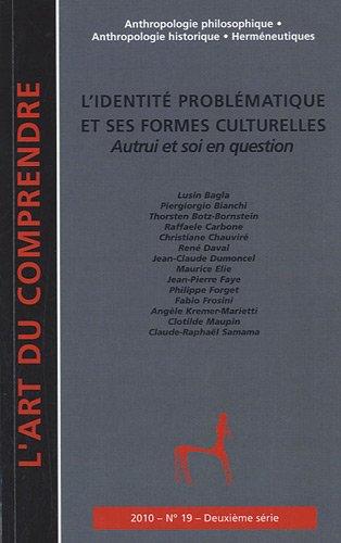 L'identit problmatique et ses formes culturelles : Autrui et soi en question (N 19, Juillet 2010)