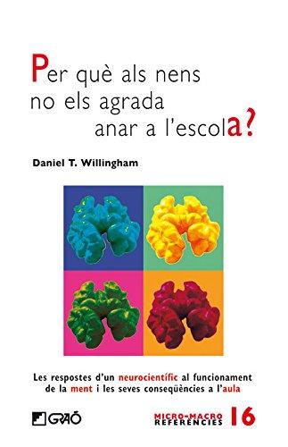 Per què als nens no els agrada anar a l'escola?: Les respostes d'un neurocientífic al funcionament de la ment i les seves conseqüències a l'aula (MICRO-MACRO REFERENCIES) por Daniel T. Willingham
