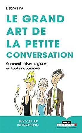 Le Grand Art De La Petite Conversation Comment Briser La Glace En Toutes Occasions Poche