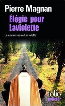 Élégie pour Laviolette: Une enquête du commissaire Laviolette de Pierre Magnan ( 14 juin 2012 ) par Pierre Magnan