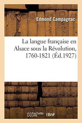 Download La langue française en Alsace sous la Révolution, 1760-1821: étude sur une famille d'instituteurs alsaciens à la veille et au lendemain de la Révolution