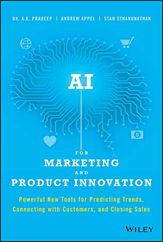 AI for Marketing and Product Innovation: Powerful New Tools for Predicting Trends, Connecting with Customers, and Closing Sales (English Edition)
