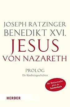 Jesus von Nazareth: Prolog - Die Kindheitsgeschichten von [Benedikt XVI]