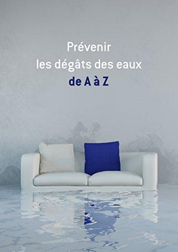 Prévenir les dégâts des eaux de A à Z: Conseils et astuces pour sécuriser votre logement